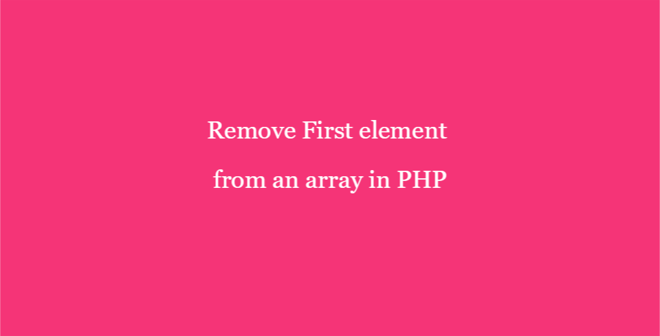 How to Remove the First element from an array in PHP - PHP Tutorial